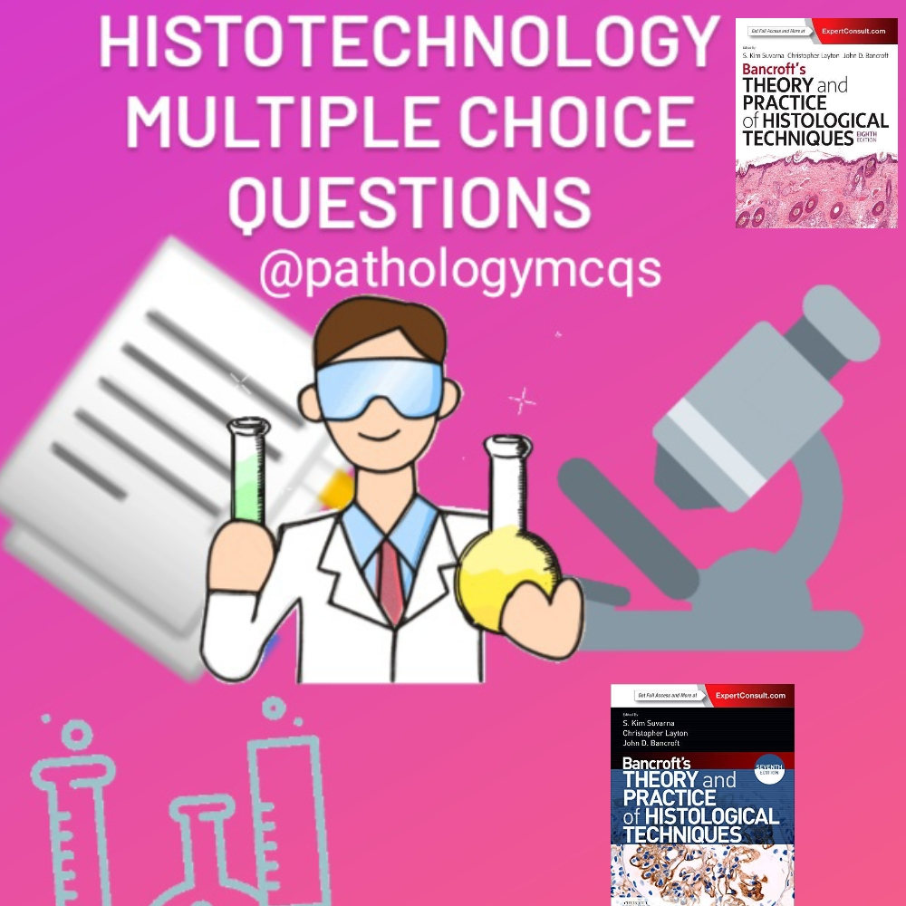 Multiple choice questions for medical laboratory scientists, medical laboratory technicians, histotechnologists, multiple choice questions for histotechnologists from Bancroft's theory and practice of histological Techniques, multiple choice questions on staining, multiple choice questions on grossing, multiple choice questions on special stains, multiple choice questions on microscopy, multiple choice questions on tissue fixation and tissue processing.